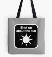 Shut up about the sun Tote Bag
