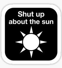 Shut up about the sun Glossy Sticker