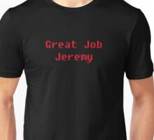 Great job Jeremy Unisex T-Shirt