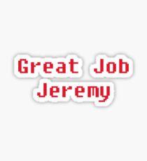 Great job Jeremy Sticker