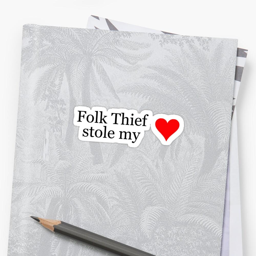 Folk Thief stole my heart - black lettering & red heart by folkthief