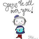 Jesus Be All Over You Iris Diane by Jami Amerine by Jami  Amerine