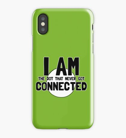 I AM the dot that never gets CONNECTED iPhone Case