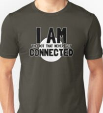 I AM the dot that never gets CONNECTED Unisex T-Shirt