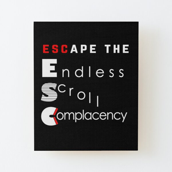 ESC Endless Scroll Complacency Wood Mounted Print