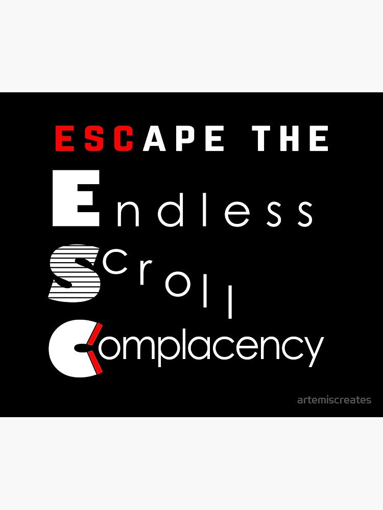 ESC Endless Scroll Complacency by artemiscreates