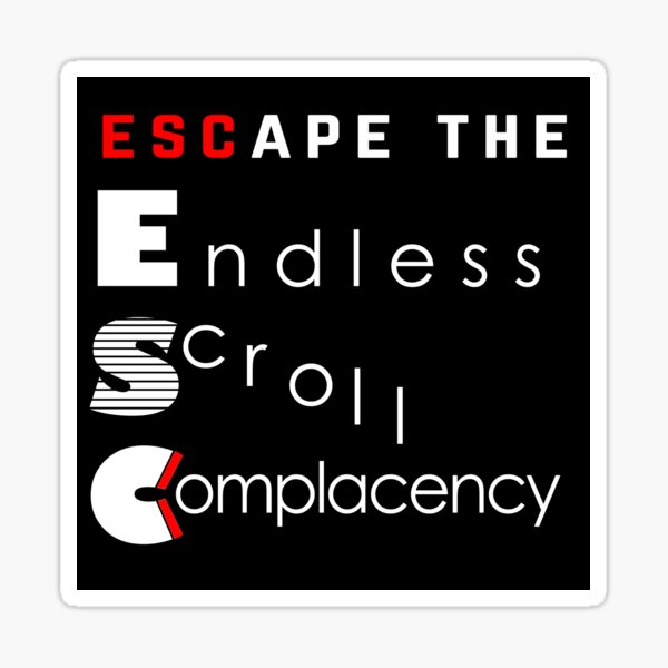 ESC Endless Scroll Complacency Sticker