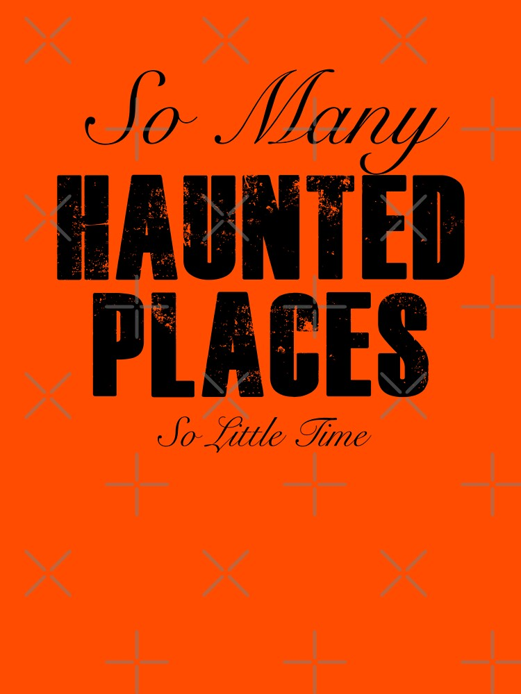 So Many Haunted Places, So Little Time by GhostlyWorld