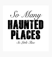 So Many Haunted Places, So Little Time Photographic Print