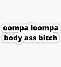 oompa loompa body ass bitch Sticker