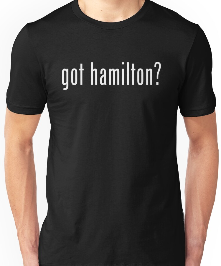 Hamilton Musical got hamilton? shirt