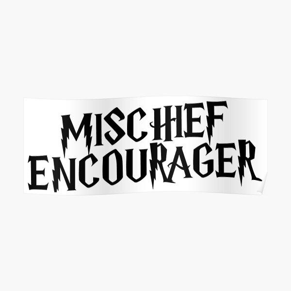 Mischief Encourager Poster