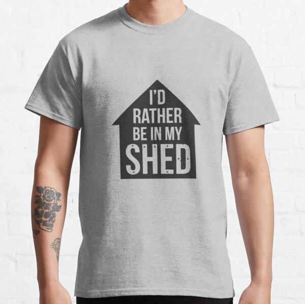 I'd rather be in my shed Classic T-Shirt