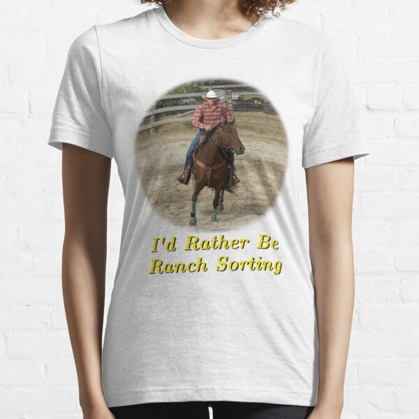 I'd Rather Be Ranch Sorting Essential T-Shirt