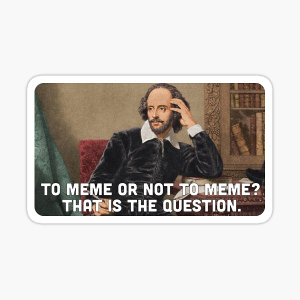 To Meme or not to Meme, That is the question. Sticker