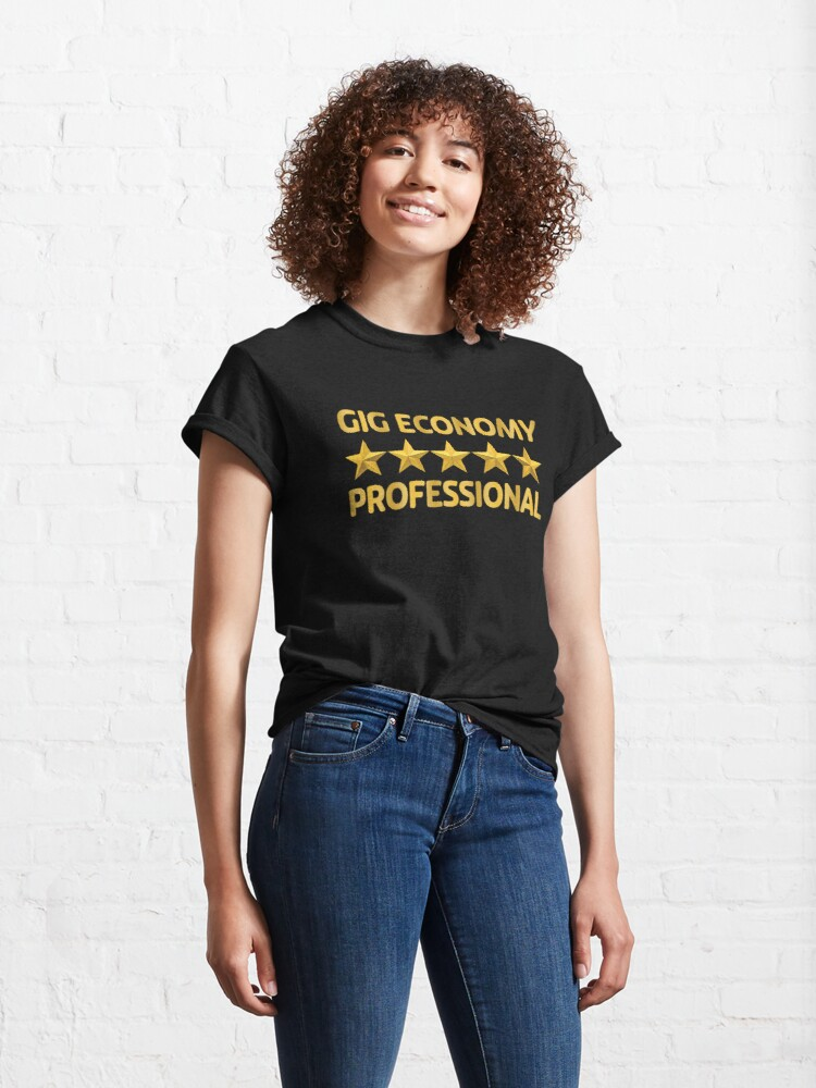 Alternate view of Gig Economy Professional. Classic T-Shirt
