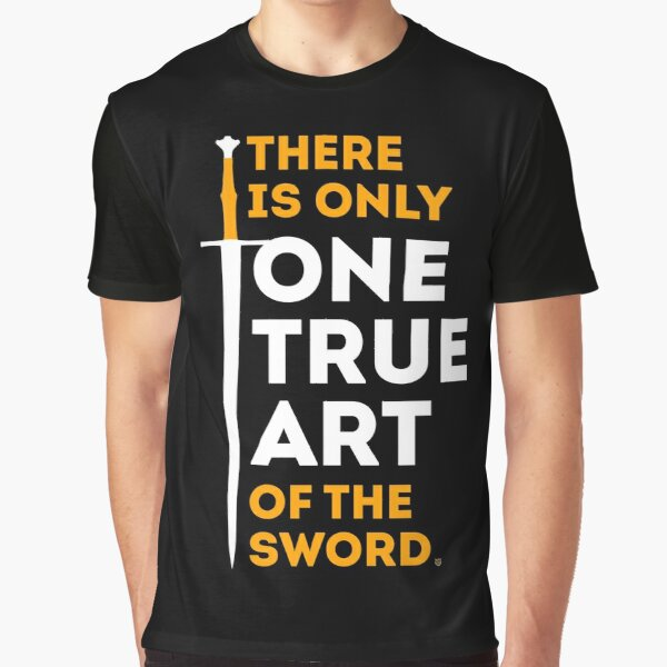There is Only One True Art of the Sword Graphic T-Shirt