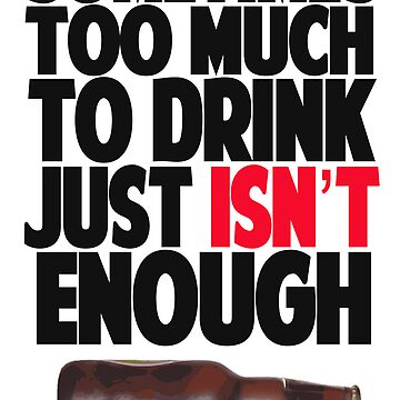 Sometimes Too Much Just Isn't Enough Poster by YellowCanProd