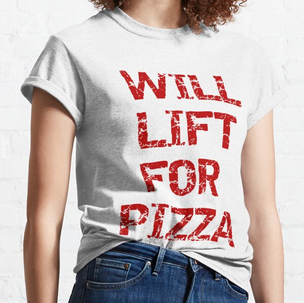 Will Lift for Pizza Classic T-Shirt