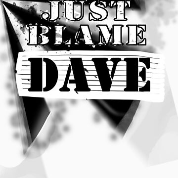 Just Blame Dave by Lozzle