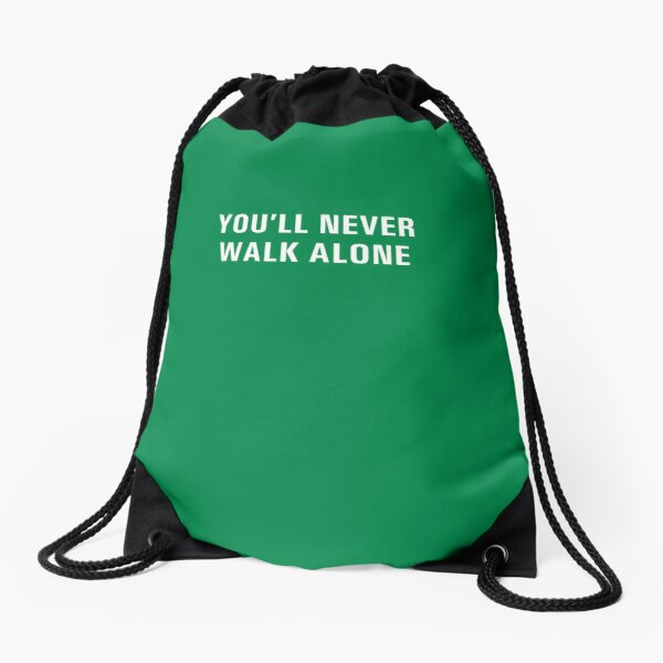 You'll Never Walk Alone Drawstring Bag