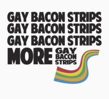 """""""More Gay Bacon Strips"""""""