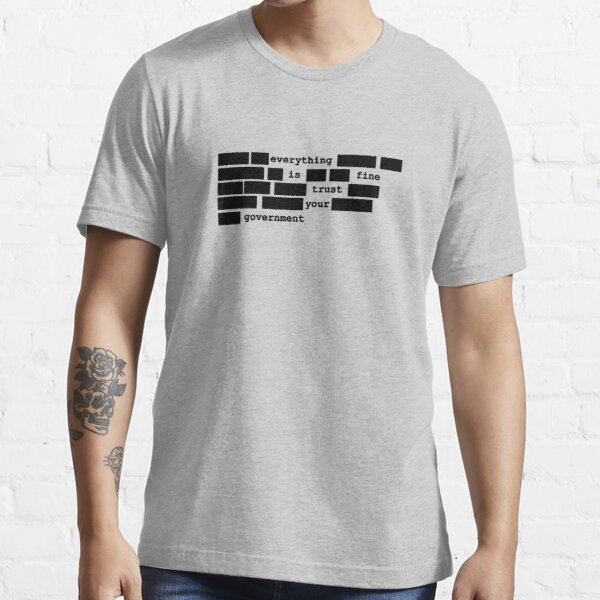 Everything is fine, trust your government Essential T-Shirt
