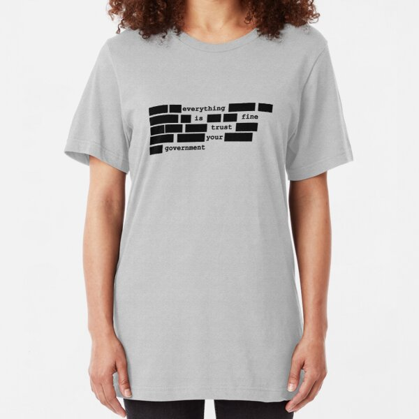 Everything is fine, trust your government Slim Fit T-Shirt