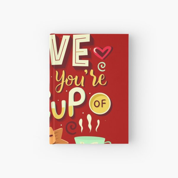 Love is when you're my cup of tea Hardcover Journal