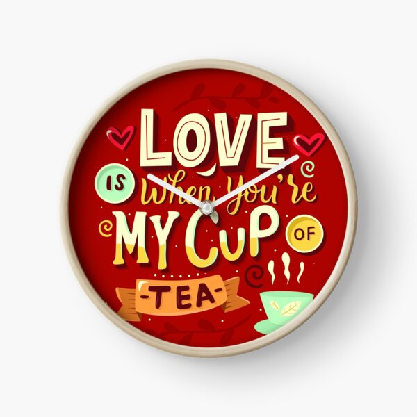 Love is when you're my cup of tea Clock