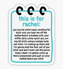 This Is For Rachel, You Big Fat White Nasty Smelling Fat Bitch Sticker