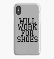 Will Work For Shoes Funny Quote iPhone Case/Skin