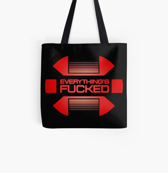 Everything's fucked All Over Print Tote Bag