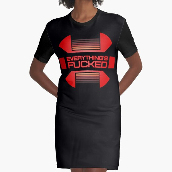 Everything's fucked Graphic T-Shirt Dress