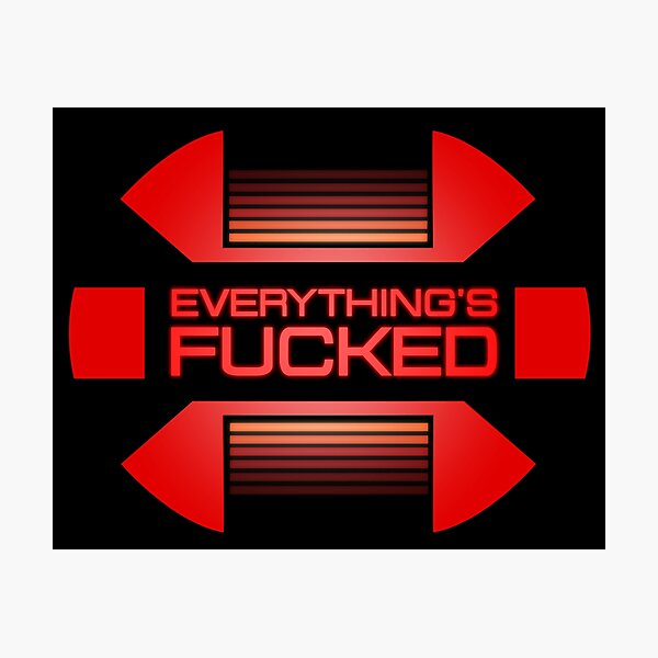 Everything's fucked Fotodruck