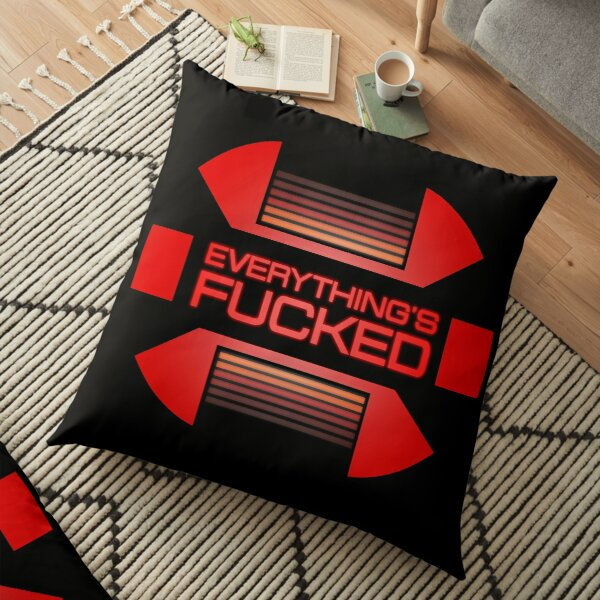 Everything's fucked Floor Pillow