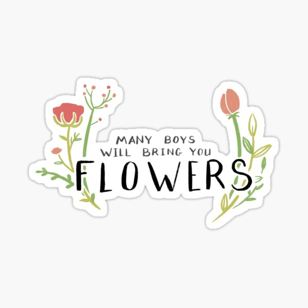 Many Boys Will Bring You Flowers- Leigh Bardugo Quote  Sticker