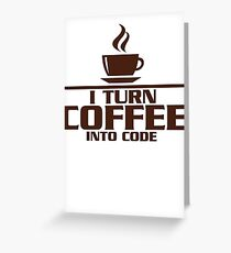 I turn coffee into Code Greeting Card