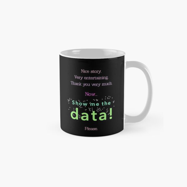 Nice story. Now show me the data, please! (multicolor version) Classic Mug