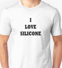 I love silicone! T-Shirt