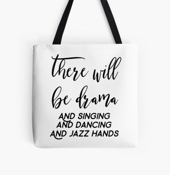There Will Be Drama and Singing and Dancing Theater Actors Actresses Gifts All Over Print Tote Bag