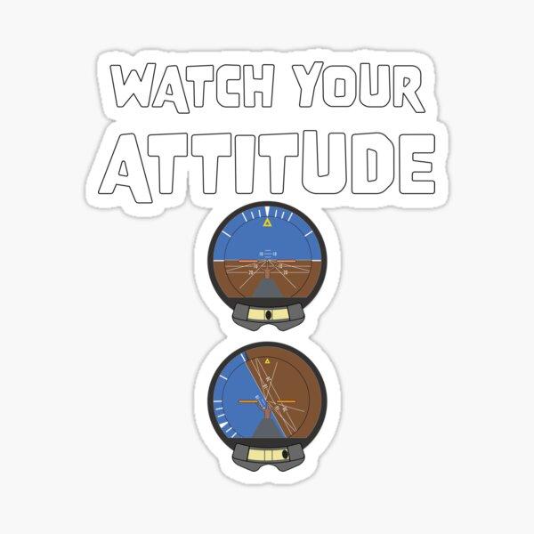 Watch Your Attitude, Pilot Attitude Indicator good and bad Sticker
