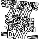 We will not stop we will not go away we will not celebrate invasion day by Beautifultd