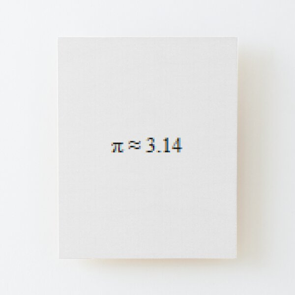 Pi = 3.14  Wood Mounted Print