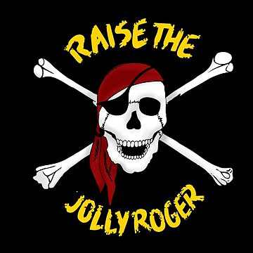 Raise the Jolly Roger by mmurgia