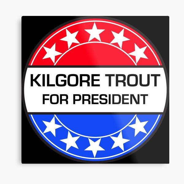 KILGORE TROUT FOR PRESIDENT Metal Print