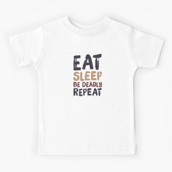 Eat, Sleep, Be Deadly, Repeat Kids T-Shirt
