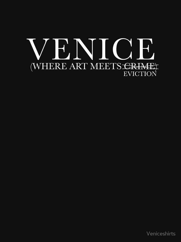 VENICE WHERE ART MEETS EVICTION by Veniceshirts