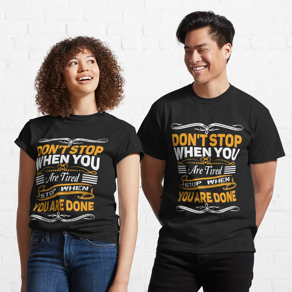 Don't Stop When You Are Tired, Stop When You Are Done Classic T-Shirt