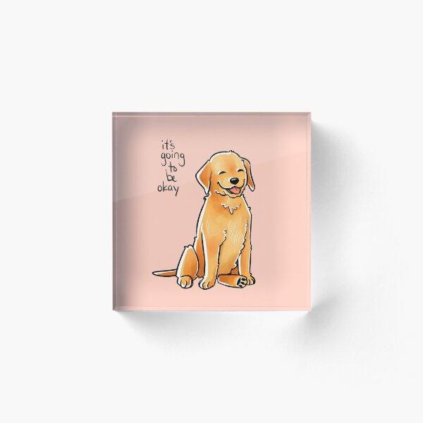 """""""It Will Be Okay"""" Puppy Acrylic Block"""